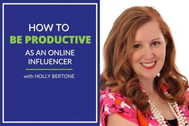 Photo of Holly Bertone with the title How to Be Productive as an online influencer