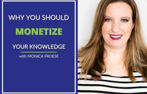 Monica Froese talks about monetizing your knowledge